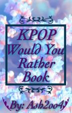 KPOP Would You Rather.. by Ash2oo4