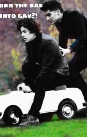 You turn the bad boy into gay?!(Zarry) DISCONTINUED by mindof_theam