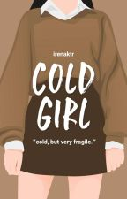 A Cold Girl [END] by irenaktr