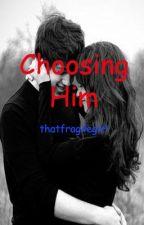 Choosing Him by thatfragilegirl