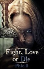 Fight, Love or Die by Phlolli