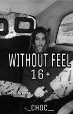 WITHOUT FEEL. [16+] by _choc__