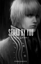 Stand By You   (Dmc Vergil x Reader ) REWRITTEN by lovelygirl_cc