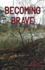Becoming Brave by beneighnay