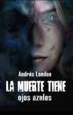 LA MUERTE TIENE OJOS AZULES by CarlosLondoo736