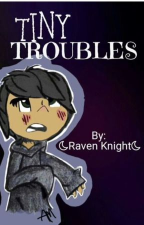 Tiny Troubles by RavenKnight3035