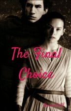 The Final Choice (A Reylo Fanfiction) by anella85