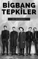 Bigbang Tepkiler(👑) by moonlightasx