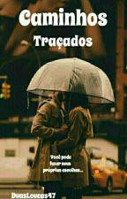 Caminhos Traçados  by DuasLoucas47