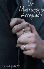 Un Matrimonio Arreglado (Editando) by Fujoshi002