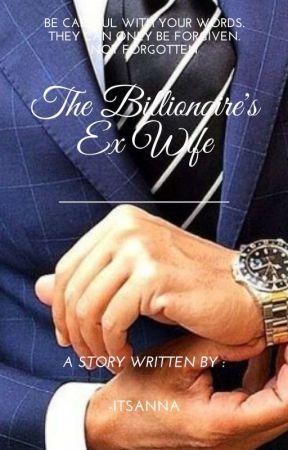 The Billionaire's Ex Wife by -ItsAnna