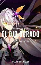 El Ojo Dorado (Creepypasta y Tú) by IkarosAlpha01