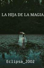 ¥La Hija de la Magia ¥ by Eclipsa2002