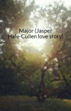 Major (Jasper Hale-Cullen love story) by PCPeterson0821