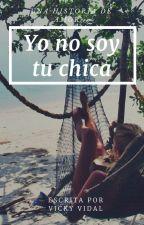 Yo no soy Tu Chica by VickyVidi