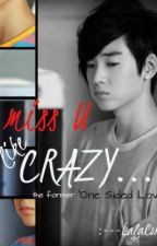 I Miss You Like Crazy (the former One Sided Love) by MeIsRaven