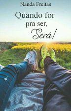 Quando for pra ser,será!  by NandaFreitas2
