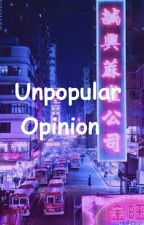 Unpopular Opinions by basicxsteph