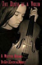 The Death Of A Violin by Gay1Chicken1Nugget