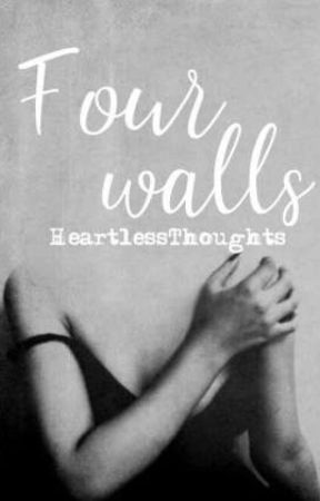 Four Walls | ✅ by HeartlessThoughts
