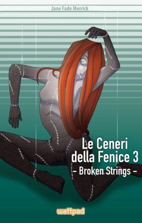 Le Ceneri della Fenice 3 - Broken Strings - Completo by janefademerrick
