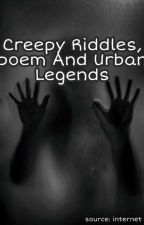 Creepy Riddles, poem And Urban Legends  by gusley4ever