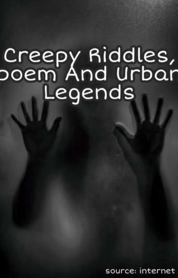 Creepy Riddles, Poems And Urban Legends