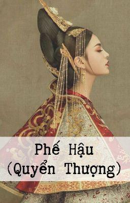 Đọc truyện [BHTT - Hoàn] Phế Hậu (Quyển Thượng)  - Minh Dã