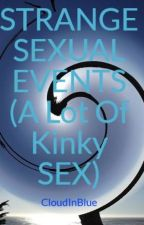 STRANGE SEXUAL EVENTS  (A Lot Of Kinky SEX) by CloudInBlue