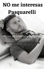 NO me interesas Pasquarelli(Ruggero pasquarelli y tu) by moonarxy