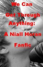 We Can Get Through Anything: A Niall Horan Fanfic (DISCONTINUED) by jackie_ann12