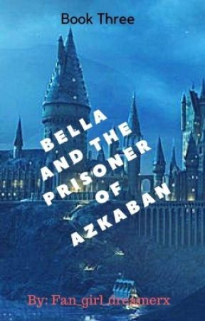 Bella and the Prisoner of Azkaban by Just_dream_bigx