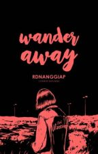 Wander Away [on hold] by rdnanggiap