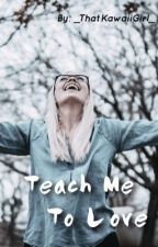 Teach Me To Love || Laurance X Depressed~Reader by _ThatKawaiiGirl_