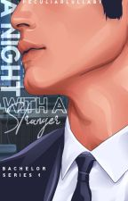 Bachelor Series #1 : A  Night With A Stranger by Andrea_Nicute13