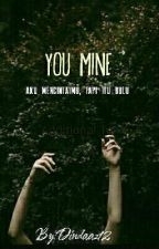 YOU MINE by dindaaz12