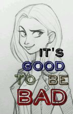 It's Good To Be Bad by SofiaBianca07