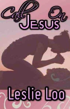 Call On Jesus by LeslieLooGotzSwag