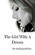 The Girl With A Dream by OneIndianWriter