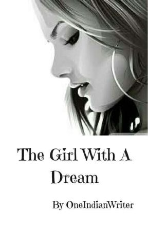 The Girl With A Dream | ✔  by OneIndianWriter