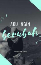 Aku Ingin Berubah by LuthfiyahFaiza