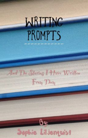 Writing Prompts and The Stories I Have Written From Them by Sheer-Dumb-Luck