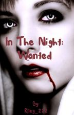 In the night: Wanted by Riley_222