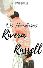 Os Herdeiros Rivera Russell.  by imcrazyyes_
