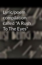 """Lyric/poem compilation called """"A Rush To The Eyes"""" by justbeingjake"""