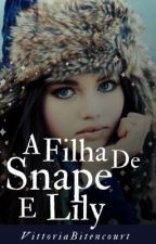 A filha de Snape e Lily by VittoriaBitencourt