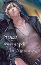 Mystery spell: Drogo The original story by ZenLadyB