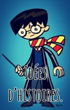 Idées d'histoires (mostly Harry Potter)  by ___ToBeOrNotToBe___