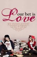 Our Bet is Love by immeany07
