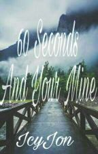 60 Seconds And Your Mine by Icy_Jon